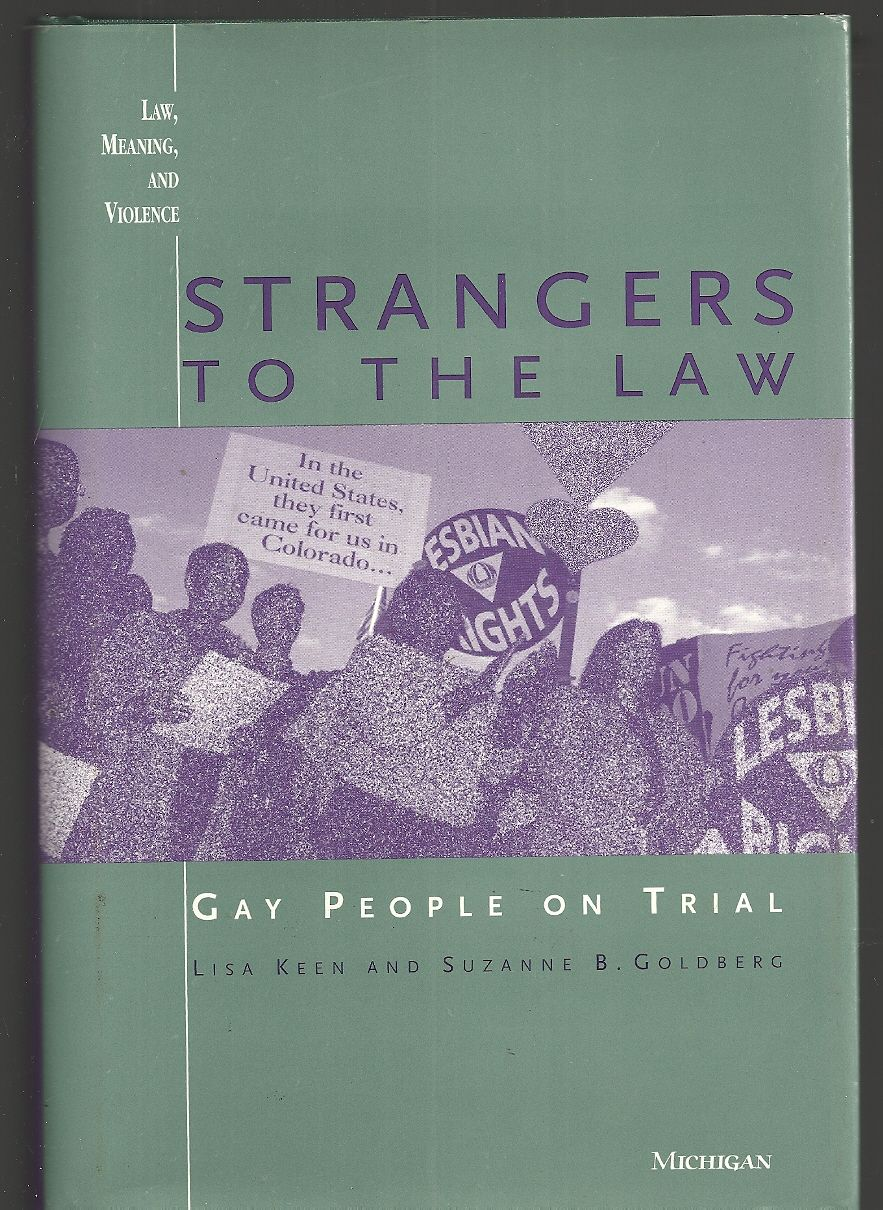 Strangers to the Law: Gay People on Trial (Law, Meaning, and Violence), Keen, Lisa Melinda; Goldberg, Suzanne Beth